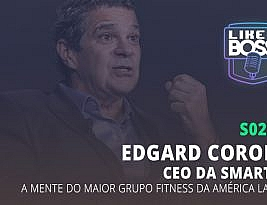 Like a Boss – Edgard Corona, a mente do maior grupo fitness da América Latina